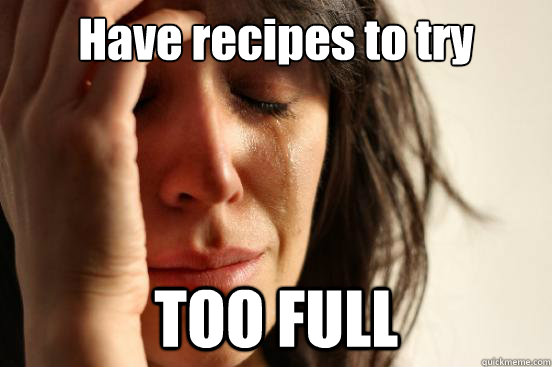 have recipes to try too full - First World Problems