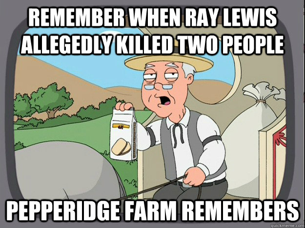 remember when ray lewis allegedly killed two people pepperid - Pepperidge Farm remembers