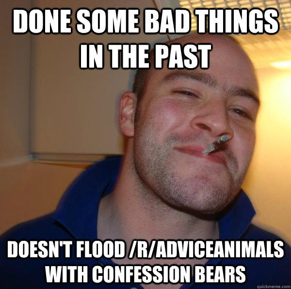 done some bad things in the past doesnt flood radviceanim - Good Guy Greg