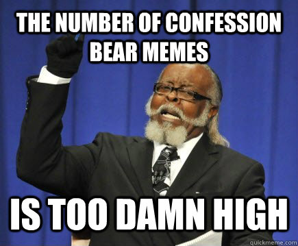 the number of confession bear memes is too damn high - Too Damn High
