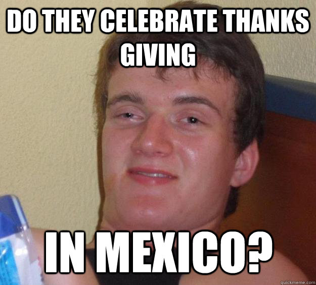 do they celebrate thanks giving in mexico - 10 Guy