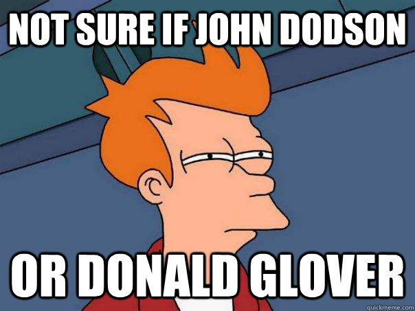 not sure if john dodson or donald glover - Futurama Fry
