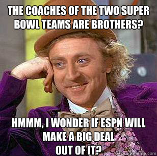 the coaches of the two super bowl teams are brothers hmmm  - Condescending Wonka