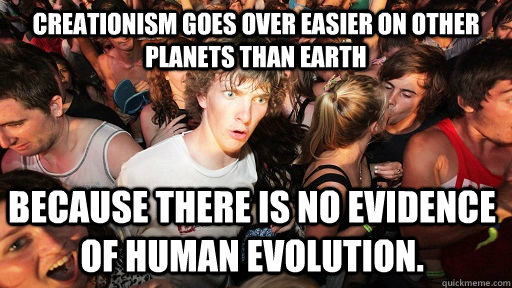 creationism goes over easier on other planets than earth bec - Sudden Clarity Clarence