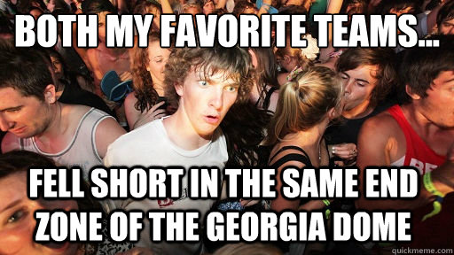 both my favorite teams fell short in the same end zone of - Sudden Clarity Clarence