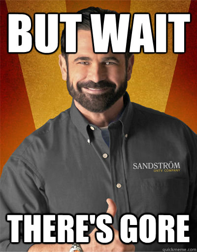 but wait theres gore - Billy Mays