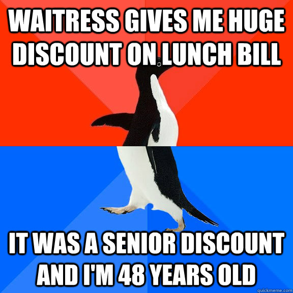 waitress gives me huge discount on lunch bill it was a senio - Socially Awesome Awkward Penguin