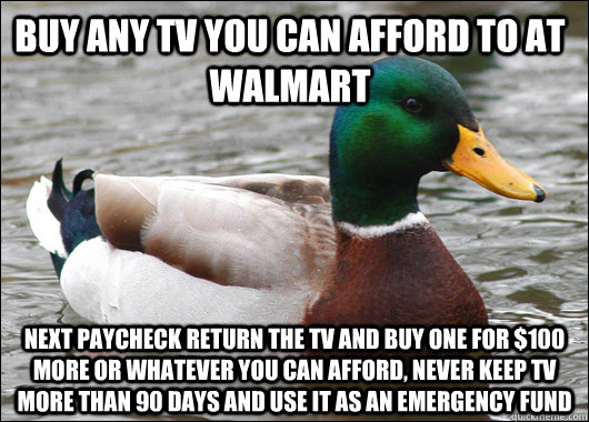 buy any tv you can afford to at walmart next paycheck return - Actual Advice Mallard