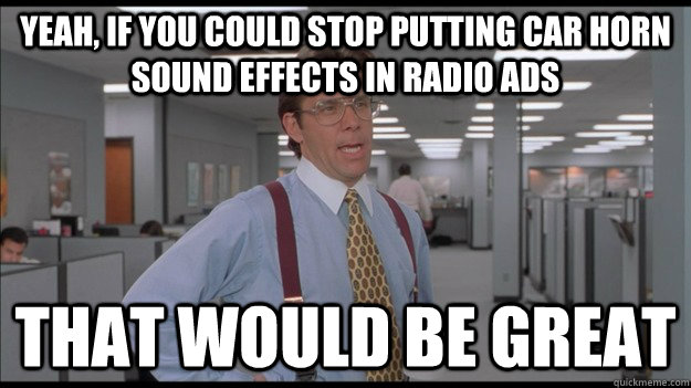 yeah if you could stop putting car horn sound effects in ra - Office Space Lumbergh HD