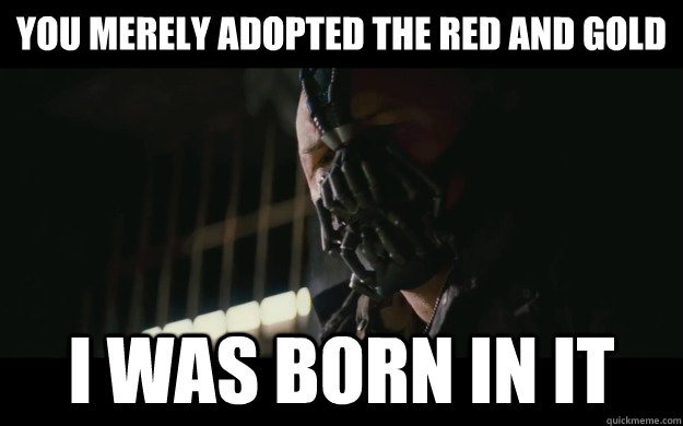 you merely adopted the red and gold i was born in it - Badass Bane