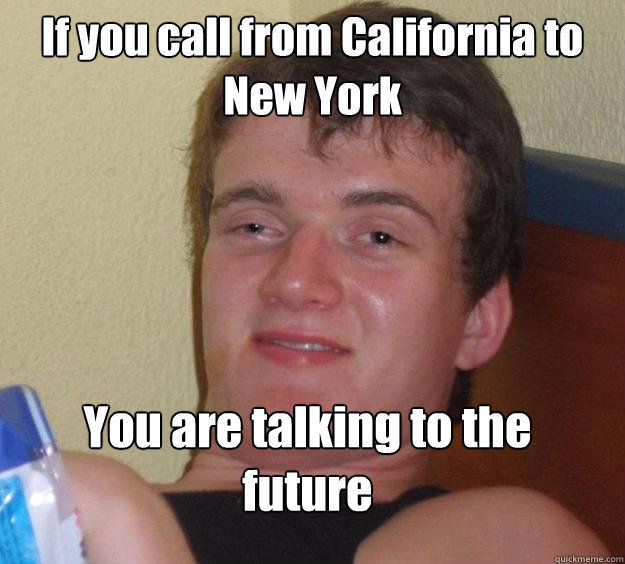 if you call from california to new york you are talking to  - 10 Guy
