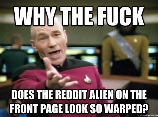 why the fuck does the reddit alien on the front page look so - Annoyed Picard HD