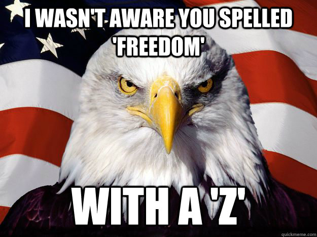 i wasnt aware you spelled freedom with a z - One-up America
