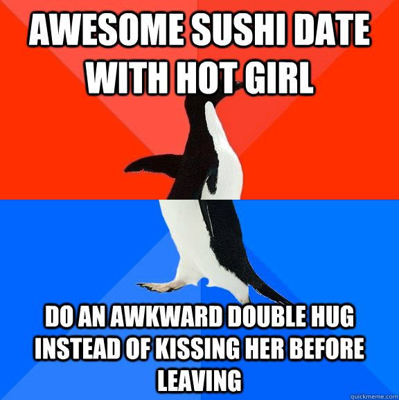 awesome sushi date with hot girl do an awkward double hug in - Socially Awesome Awkward Penguin