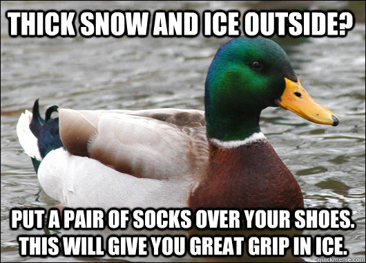 thick snow and ice outside put a pair of socks over your sh - Actual Advice Mallard