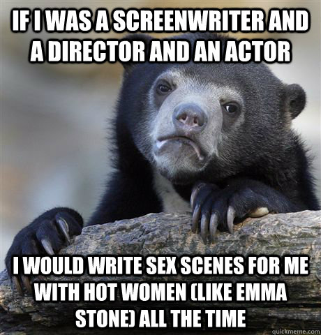 if i was a screenwriter and a director and an actor i would  - Confession Bear
