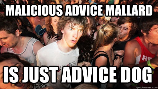 malicious advice mallard is just advice dog - Sudden Clarity Clarence