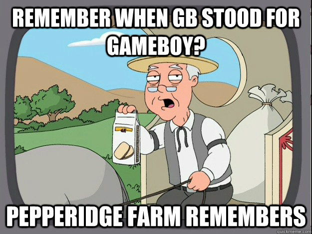 remember when gb stood for gameboy pepperidge farm remember - Pepperidge Farm Remembers