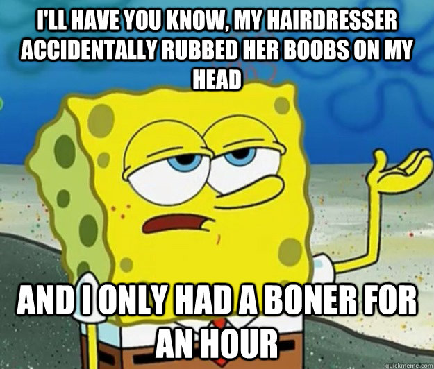 ill have you know my hairdresser accidentally rubbed her b - Tough Spongebob