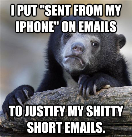 i put sent from my iphone on emails to justify my shitty s - Confession Bear