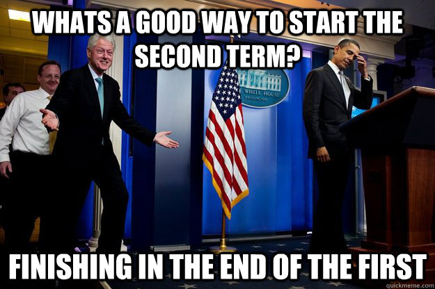 whats a good way to start the second term finishing in the  - Inappropriate timing Bill Clinton