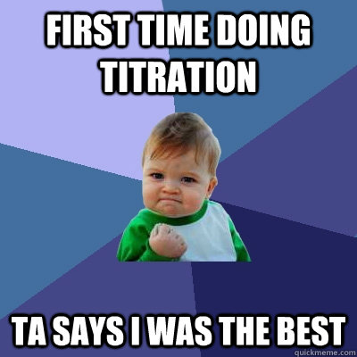 first time doing titration ta says i was the best - Success Kid