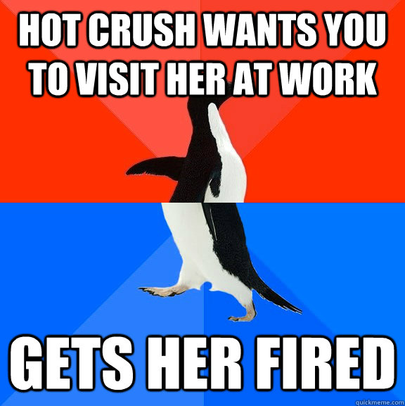 hot crush wants you to visit her at work gets her fired - Socially Awesome Awkward Penguin