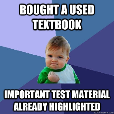 bought a used textbook important test material already highl - Success Kid
