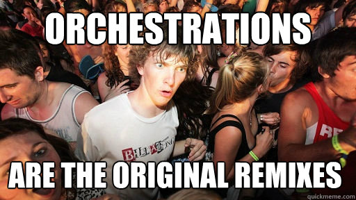 orchestrations are the original remixes - Sudden Clarity Clarence
