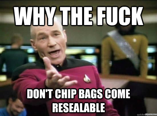 why the fuck dont chip bags come resealable - Annoyed Picard HD