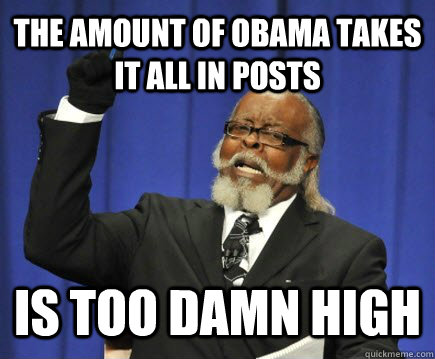 the amount of obama takes it all in posts is too damn high - Too Damn High