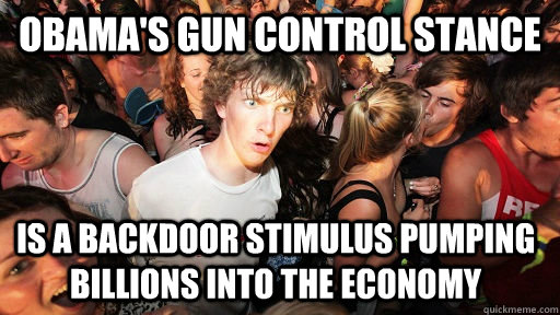 obamas gun control stance is a backdoor stimulus pumping b - Sudden Clarity Clarence