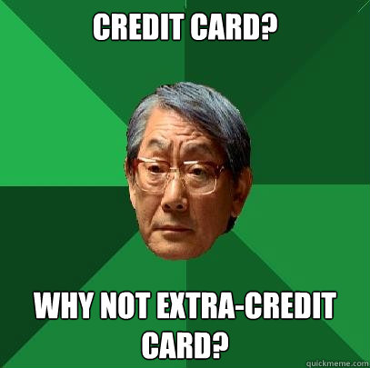 credit card why not extracredit card - High Expectations Asian Father