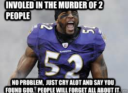involed in the murder of 2 people no problem just cry alot - Lol Ray Lewis