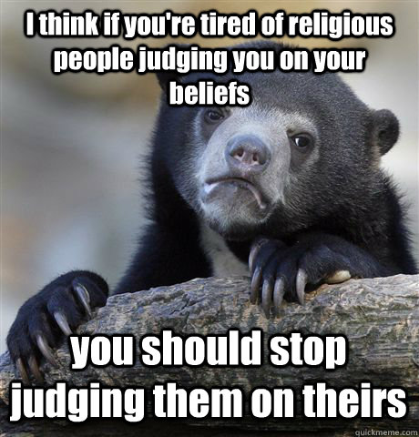 i think if youre tired of religious people judging you on y - Confession Bear