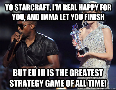 yo starcraft im real happy for you and imma let you finis - Imma let you finish