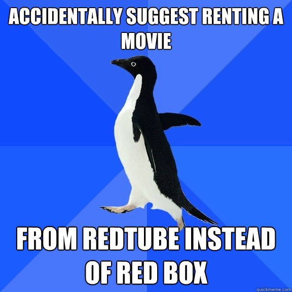 accidentally suggest renting a movie from redtube instead of - Socially Awkward Penguin