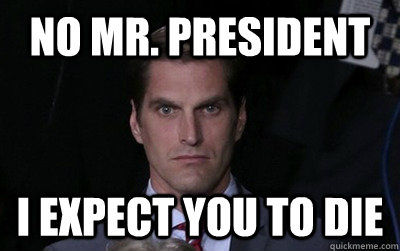 no mr president i expect you to die - Menacing Josh Romney
