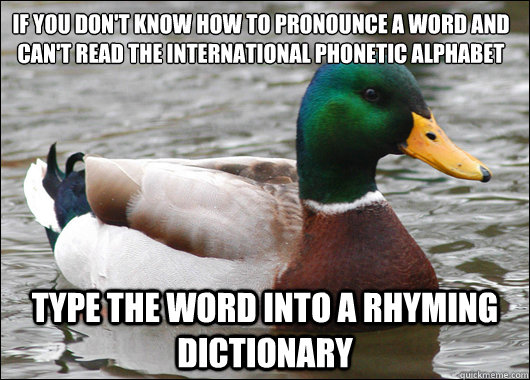 if you dont know how to pronounce a word and cant read the - Actual Advice Mallard