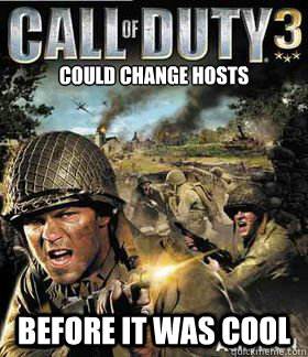 could change hosts before it was cool - Hipster Call of Duty 3