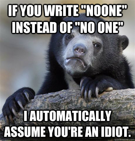 if you write noone instead of no one i automatically ass - Confession Bear