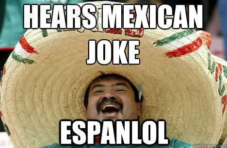 hears mexican joke espanlol - Merry mexican