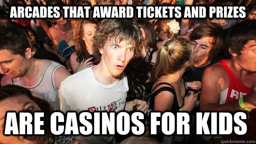 arcades that award tickets and prizes are casinos for kids - Sudden Clarity Clarence