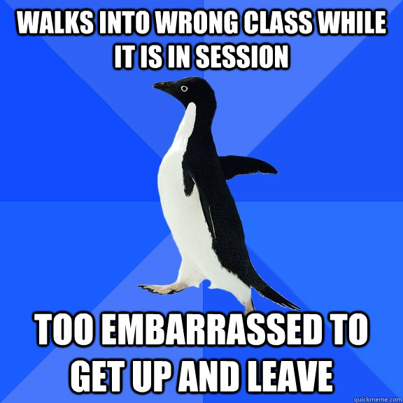 walks into wrong class while it is in session too embarrasse - Socially Awkward Penguin