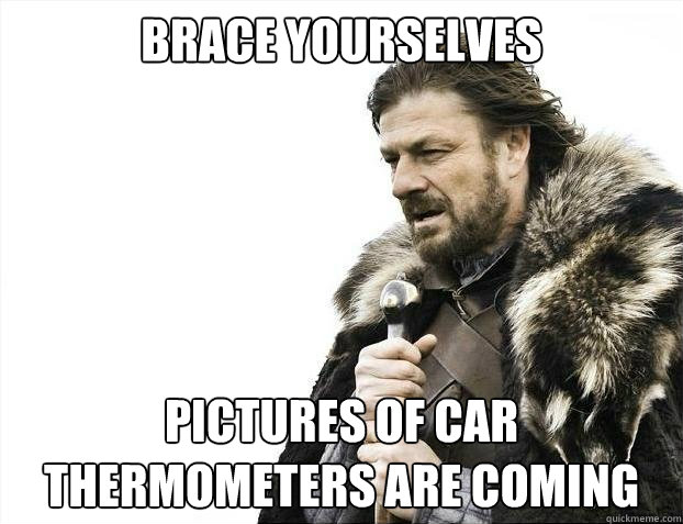 brace yourselves pictures of car thermometers are coming - brace yourselves