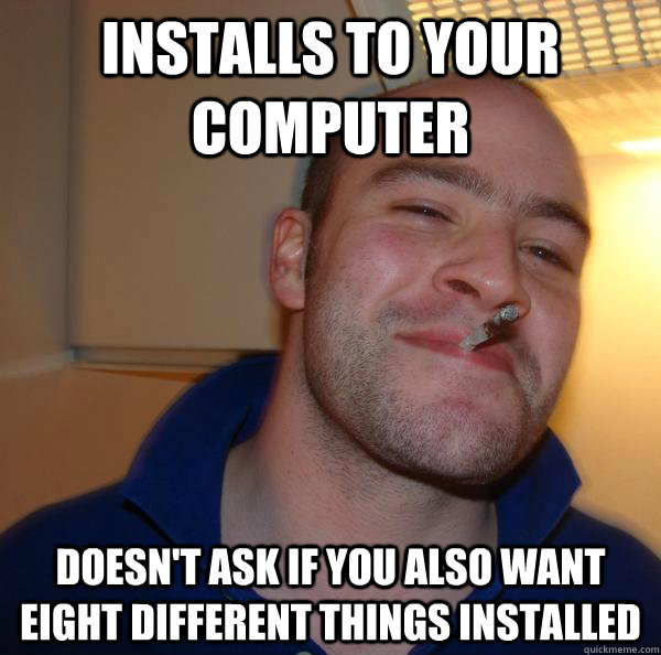 installs to your computer doesnt ask if you also want eight - Good Guy Greg