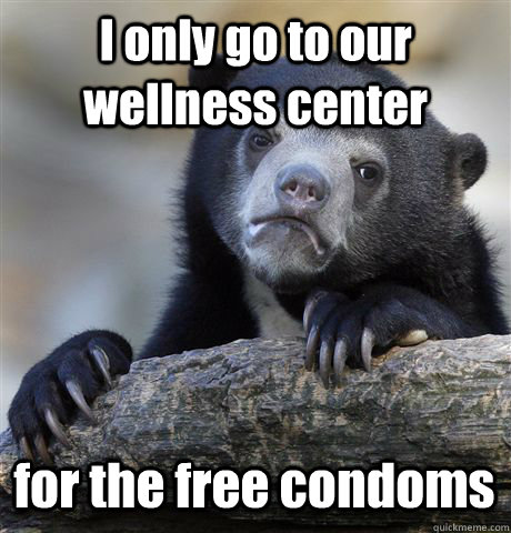 i only go to our wellness center for the free condoms - Confession Bear