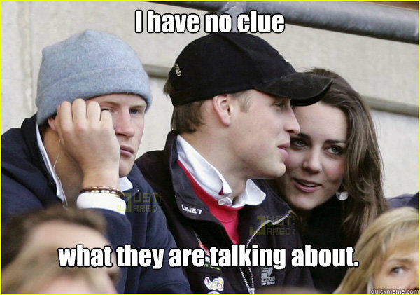 i have no clue what they are talking about - Third Wheel Prince Harry