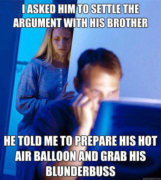 i asked him to settle the argument with his brother he told  - Redditors Wife