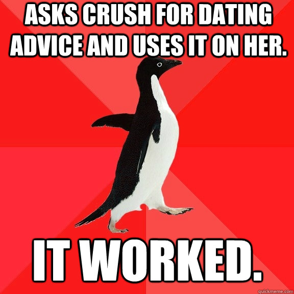 asks crush for dating advice and uses it on her it worked - Socially Awesome Penguin